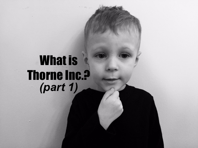 What is Thorne Inc.?….from my weird family to yours: part 1