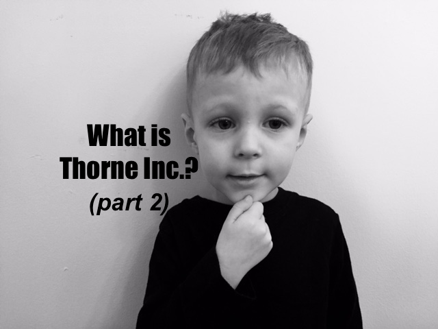 What is Thorne Inc.?….from my weird family to yours: part 2
